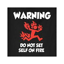 DO NOT SET SELF ON FIRE T-SHIRT