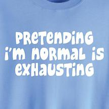 PRETENDING IS EXHAUSTING SHIRT
