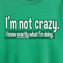 I KNOW EXACTLY WHAT I AM DOING SHIRT