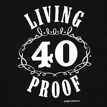LIVING PROOF 40 BIRTHDAY SHIRT