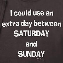 I COULD USE AND AN EXTRA DAY SHIRT