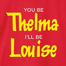 YOU BE THELMA, I'LL BE LOUISE LADIES SHIRTS