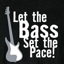 LET THE BASS SET THE PACE SHIRT