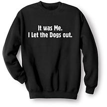 It Was Me I Let The Dogs Out Black Sweatshirt