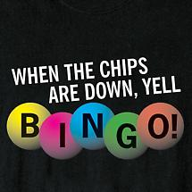 WHEN THE CHIPS ARE DOWN SHIRT