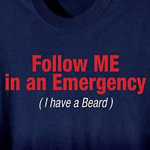 FOLLOW ME IN AN EMERGENCY I HAVE A BEARD SHIRT