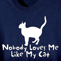 NOBODY LOVES ME LIKE MY CAT SHIRT