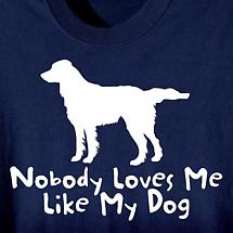 NOBODY LOVE ME LIKE MY DOG SHIRT