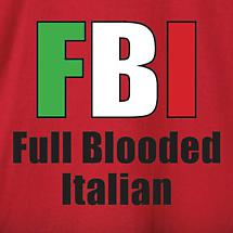 FBI: FULL BLOODED ITALIAN SHIRT