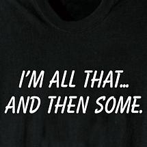 I'M ALL THAT AND THEN SOME SHIRT