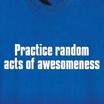 PRACTICE RANDOM ACTS OF AWESOMENESS SHIRT