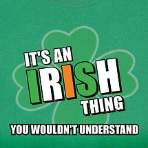 IT'S AN IRISH THING, YOU WOULDN'T UNDERSTAND SHIRT