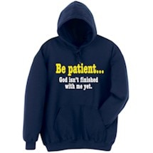 Be Patient, God Isn't Finished With Me Yet Hooded Sweatshirt