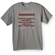 """Engineer Solving Problems In Ways You Can't Understand"" - Shirts"
