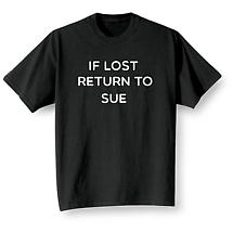 """Personalized If Lost Return To """"Sue"""" Shirts"""