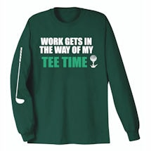 Work Gets In The Way Shirts- Tee Time