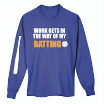 Work Gets In The Way Shirts- Batting