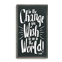 Be the Change You Wish to See Plaque