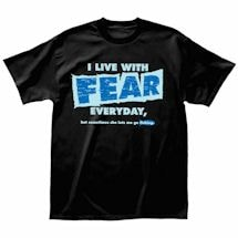 I Live With Fear T-Shirt