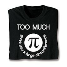 Too Much Pi T-Shirts