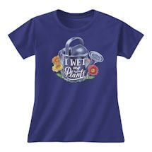 Wet My Plants Ladies Tee