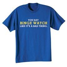 Binge Watch Shirts