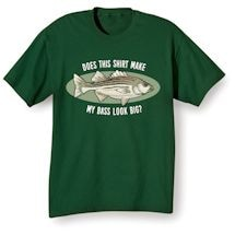 Does My Bass Look Big Shirts