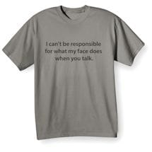 I Can't Be Responsible Shirts