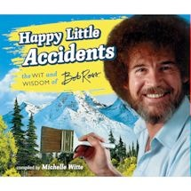 Happy Little Accidents : The Wit & Wisdom of Bob Ross