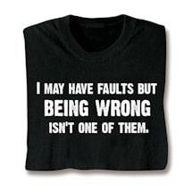 I May Have Faults T-Shirts