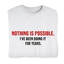 Nothing Is Possible Shirts
