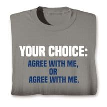 Your Choice: Agree With Me, Or Agree With Me. Shirts