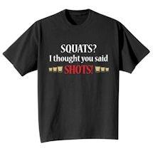 Squats? I Thought You Said Shots! Shirts