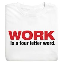 Work Is A Four Letter Word. T-Shirts
