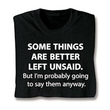 Some Things Are Better Left Unsaid Shirts