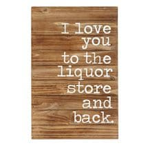 I Love You To The Liquor Store And Back Plaque