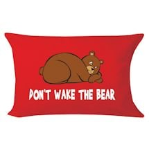Don'T Wake The Bear Pillowcase