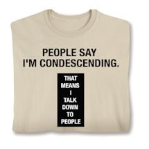 People Say I'm Condescending Shirts