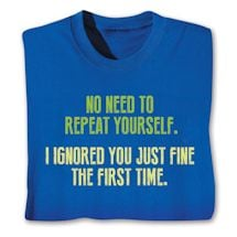 No Need To Repeat Yourself Shirts