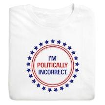 I'm Politically Incorrect Shirts