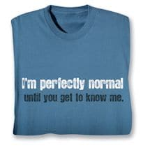 I'm Perfectly Normal Shirts