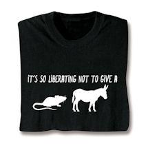 It's So Liberating Shirts