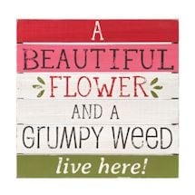 Beautiful Flower/Grumpy Weed Plaque