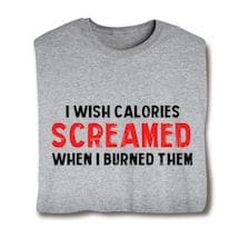 I Wish Calories Screamed When I Burned Them. T-Shirts