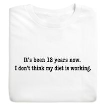 It's Been 12 Years Now, I Don't Think My Diet Is Working T-Shirts
