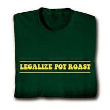 Legalize Pot Roast T-Shirts