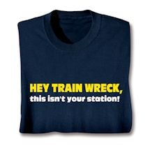 Hey Train Wreck, This Isn't Your Station! Shirts