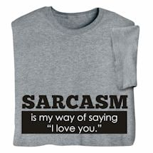 "Sarcasm Is My Way of Saying ""I Love You"" Shirts"