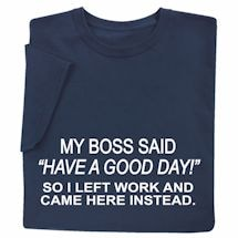 """My Boss Said """"Have a Good Day"""" Shirts"""