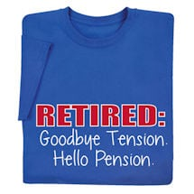 Retired: Goodbye Tension Hello Pension Shirt